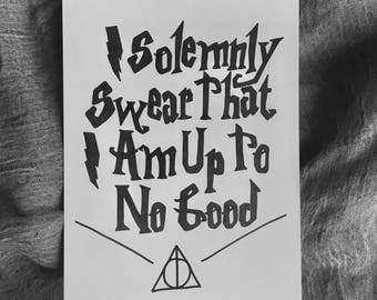 I Solemnly Swear That I Am Up To No Good, Harry Potter Hand-Lettered Quote