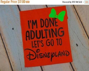 ON SALE I am done adulting, lets go to disney, disneyland, disney world, done adulting, disney fan , disney shirt, Cusntom disney
