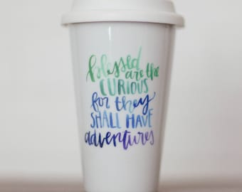 Blessed are the Curious    Hand Lettered Travel Mug