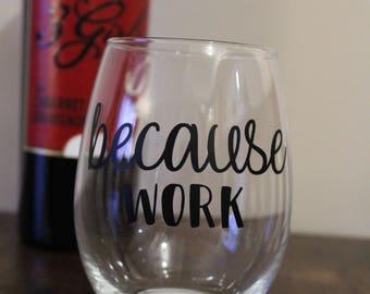Because work, stemless wineglass