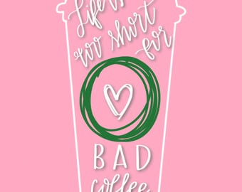 Life is Too Short for Bad Coffee Print - PDF Download