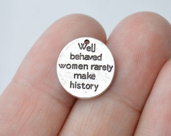 8 Pcs Well Behaved Women Rarely Make History Charms Antique Silver Tone 16x14mm - YD1964