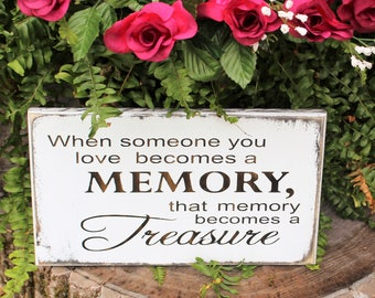 When Someone You Love Becomes A Memory, That Memory Becomes A Treasure -  Wood Sign - Sympathy Gift - Memorial Gift - Condolence Gift