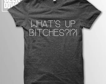 What's Up Bitches?!?! t-shirt tee // hipster t-shirts / hipster clothing / hipster shirt / funny t-shirts / always sunny / Philadelphia
