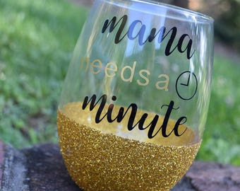 Mom Wine Glass, Mother Gift, Mama Needs A Minute, Glitter Dipped, Stemless Wine Glass, Glitter Wine Glass, Mother's Day, Funny Wine Glass