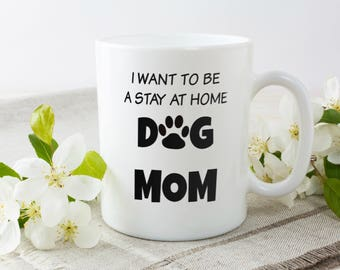 I Want To Be Stay At Home Dog Mom | Funny Dog Owner Mug