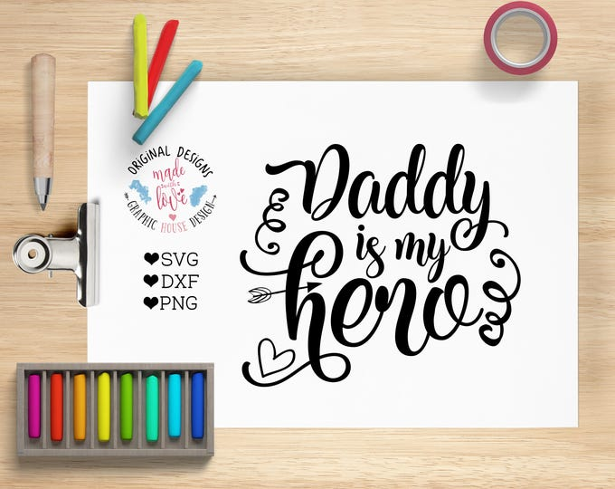 svg files, daddy is my hero cutting file, father's day svg, baby svg, girl svg, baby t shirt design, baby quotes, decal designs, daddy svg