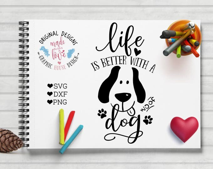 Pet Cut File, Life is Better with A Dog in SVG, dxf, PNG, Dog Printable, Dog SVG, Dog Cut File, Dog Silhouette, Dog Cricut, Pet Printable