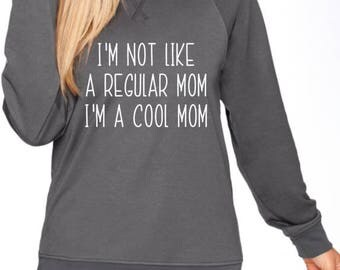 Cool mom sweatshirt, mom life shirt, momlife shirt, not regular mom shirt, cool mom shirt, not average mom cool mom shirt, mom life shirt