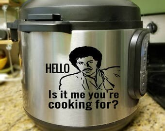 Lionel Richie Hello Is it me you're cooking for?a Instant Pot / Pressure Cooker decal - vinyl decal for your electric pressure cooker