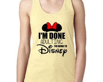 I'm Done Adulting Tank, Going to Disney Shirt, Womens Disney Shirt, Disney Mouse Tank, Custom Disney Shirt, Disney  Racerback Tank.