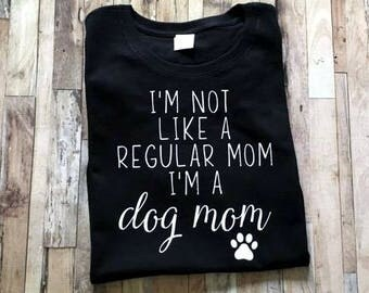 I'm Not Like A Regular Mom I'm A Dog Mom - Funny Dog Mom Shirt