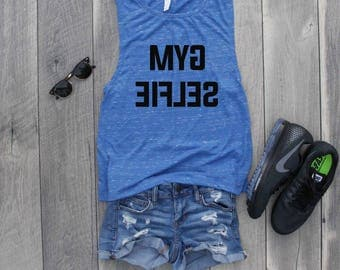 Gym Selfie Muscle Tee, Funny Shirt, Gym Shirt, Workout Top, Muscle Tank, Funny Tank, Funny Gym Shirt