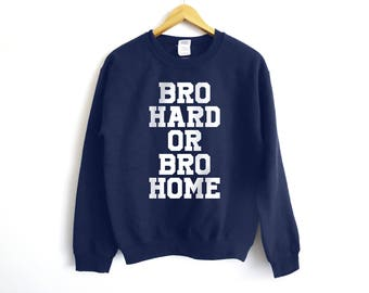 Bro Hard Or Bro Home Sweater - How I Met Your Mother Sweatshirt - Funny Jumper - Barney Stinson Sweater - Barney Sweatshirt - Tv Show Shirt