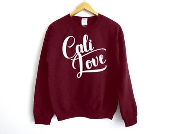 Cali Love Sweatshirt - California Shirt - Travel Shirt - Vacation Shirt - Holiday Shirt - Girl's Trip Shirt - Hollywood Shirt - Outdoor