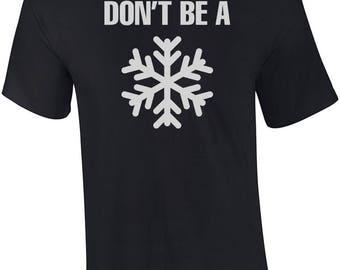 Don't Be a Snowflake Shirt