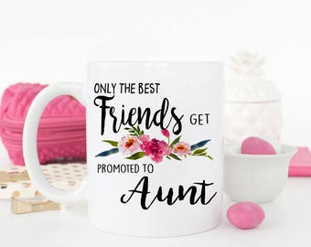 Only the best Friends Get Promoted to Aunt Mug, Friend Aunt mug, Gift for Friend Aunt, Baby Announcement, Pregnancy Reveal to Friend