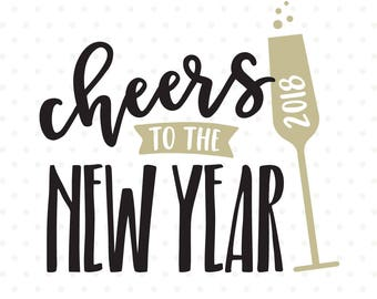 New Years Eve SVG, Cheers to the New Year Vinyl cut file, New Years Eve shirt Iron on file, NYE cut file, New Years Decor svg file, 2018 SVG