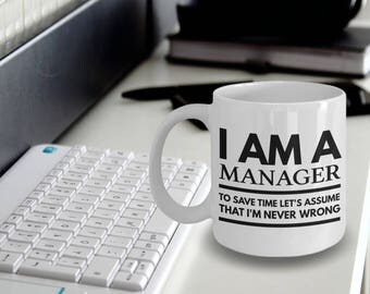 Manager Mug - Fun Manager Mug - Manager Coffee Mug - Manager Gifts - I'm a Manager To Save Time Let's Assume That I'm Never Wrong
