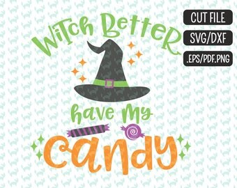 Witch better have my candy SVG, DXF, EPS, png Files for Cutting Machines Cameo or Cricut - Halloween Svg, Witch Svg