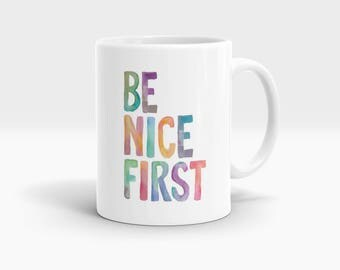 Be nice first Mug, Coffee Mug Rude Funny Inspirational Love Quote Coffee Cup D715