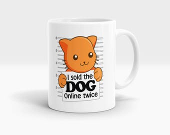 I sold dog online twice, Cat Mug, Coffee Mug Rude Funny Inspirational Love Quote Coffee Cup D836