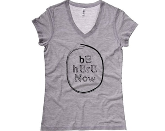SALE!! CLEARANCE, Be Here Now, V Neck Tshirt, Meditation, inspirational, uplifting, yoga, zen, typography, graphic tee, Women
