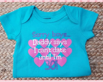 Sorry Boys, Daddy Says, I Can't Date...Super Cute Adorable Onesie