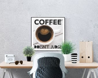 Coffee Art Print Coffee Artwork Coffee Art Printable Coffee Doesn't Judge Wall Art Digital Prints