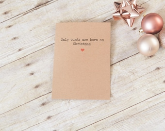 Only cunts are born on Christmas card, Naughty card, funny greetings card, birthday card for boyfriend, card for girlfriend, funny  fiance