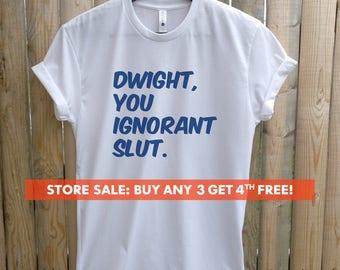 Dwight You Ignorant Slut T-shirt, Ladies Unisex Crewneck T-shirt, Funny Dwight Schrute T-shirt