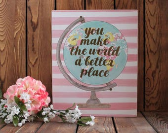 Globe,Wood Sign,Inspirational Quote,Wood Wall Art,Birthday Gift Her,Gift For Girl,Framed Wall Art,Nursery Wall Art,Rustic Wood Sign,Gifts