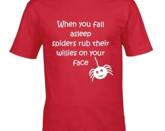 When you fall asleep, spiders rub their willies on your face t-shirt. Men's funny tee - perfect gift!