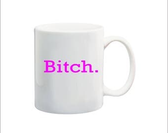 Bitch  11 oz coffee mug, Offensive humor quote mug, funny Bitch mug, 1 word mug, Bitch coffee mug, nsfw mug