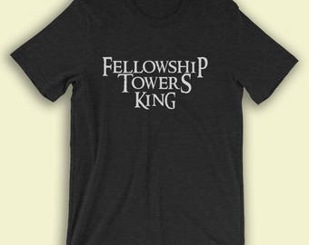 Fellowship Towers King - Lord of the Rings Shirt - LOTR - JRR Tolkien - The Fellowship of the Ring - The Two Towers - The Return of the King