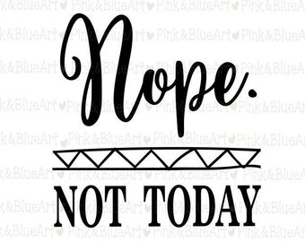 Nope Not Today SVG Clipart Cut Files Silhouette Cameo Svg for Cricut and Vinyl File cutting Digital cuts file DXF Png Pdf Eps