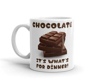 Chocolate, It's what's for dinner Mug