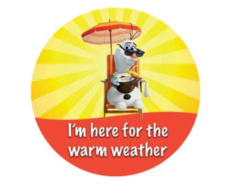I'm Here for the Warm Weather Olaf Button - Frozen Button - Olaf Pin - Theme Park Button - Disney Olaf Button