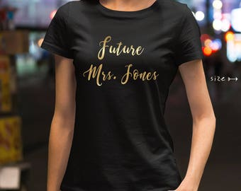 Future Mrs Shirt, Future Mrs Top, Bride Shirt, Wedding Shirt, Engagement Shirt, Bridal Shower Gift, Bachelorette Shirts, Bride Tee Shirt