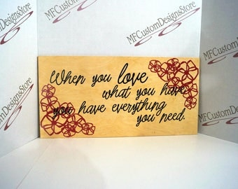 Wood Sign: When you love what you have you have everything you need
