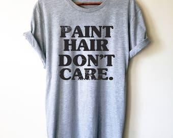 Paint Hair Don't Care Unisex Shirt - Artist shirt, Artist gift, Art Teacher Shirt, Painter Shirt, Graffiti artist, Gift for painter