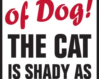 """Beware of Dog! The Cat is Shady as Aluminum Dog Sign - 9"""" x 12"""""""