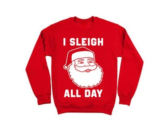 I Sleigh All Day Holiday Ugly Christmas Sweater Santa XMAS Pinterest Cute Crewneck