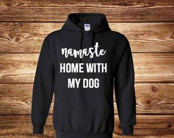 Namaste Home WIth My Dog Hoodie, Mom Of Dogs, Fur Mom, Mom Life, Dog Lover, Camping Hoodie, Sweater, Fall Hoodie, Winter Hoodie, Sweatshirt