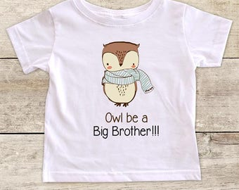 Owl Be A Big Brother surprise baby pregnancy - Baby bodysuit or Toddler Shirt or Youth Shirt - cute birthday baby shower gift