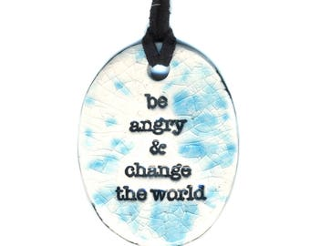 Be Angry and Change the World Ceramic Necklace in Blue and White Crackle
