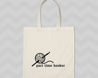 funny crochet tote, crochet tote, part time hooker, funny yarn lovers crochet tote bag, crochet and knit project bag, mothers day gift