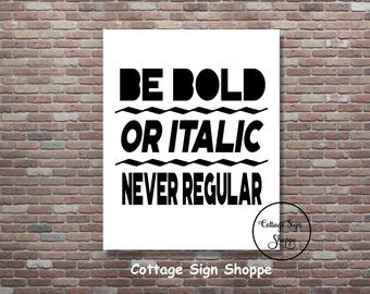Be Bold or Italic Never Regular,Inspirational Life Quotes,DIGITAL, YOU PRINT, Teen Wall Art,Classroom Wall Art,Dorm Decor, Be Bold Printable