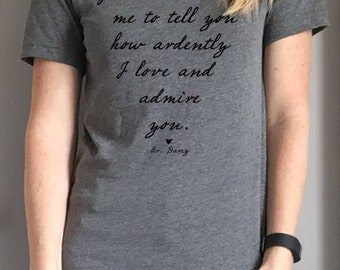 Jane Austen Quote Tee from Pride and Prejudice / You must allow me to tell you how ardently I love and admire you