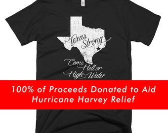 Texas Strong Come Hell or High Water Tee • 100% of Proceeds Donated to Support Those Affected By Hurricane Harvey
